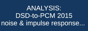 ANALYSIS: DSD-to-PCM 2015 noise and impulse response...