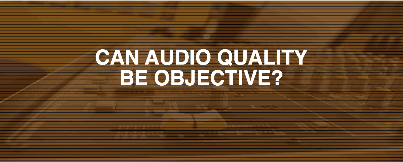 Can Audio Quality be Objective?