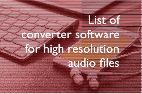 List of converter software for high resolution audio files