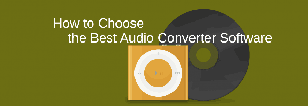 How to Choose the Best Audio Converter Software