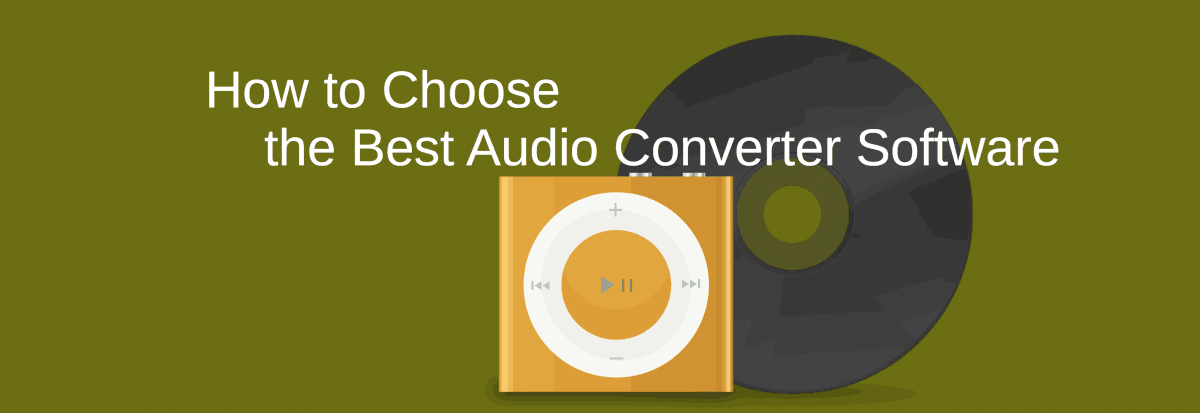 How to Choose the Best Audio Converter Software [Article]