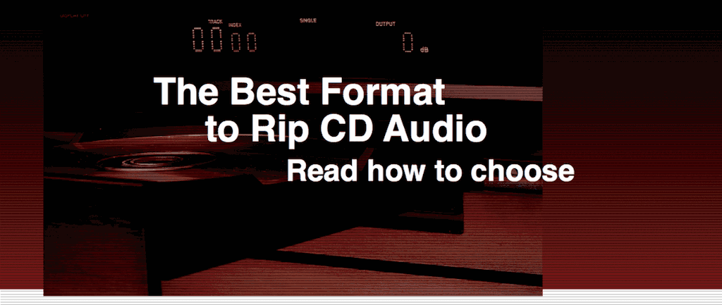 The Best Format to Rip CD Audio