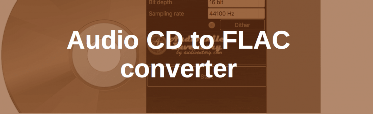 CD to FLAC converter for Mac and Windows