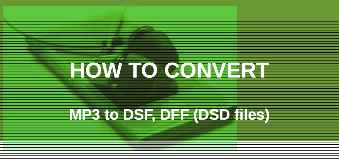 Convert mp3 to DSD files (DSF, DFF)