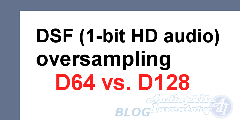 D64 vs. D128 - DSF audio file conversion