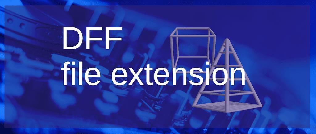 DFF File Extension [Audio, 3D Object Model]