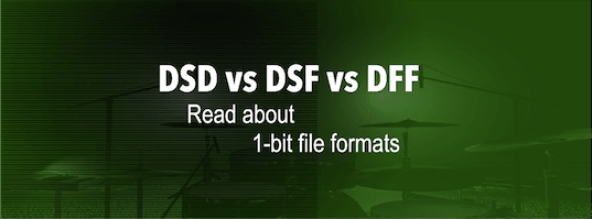 DSD vs DSF vs DFF Files Audio. What is difference