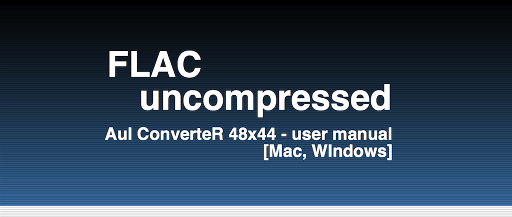 FLAC Uncompressed Converting, Sound Quality [Definitive