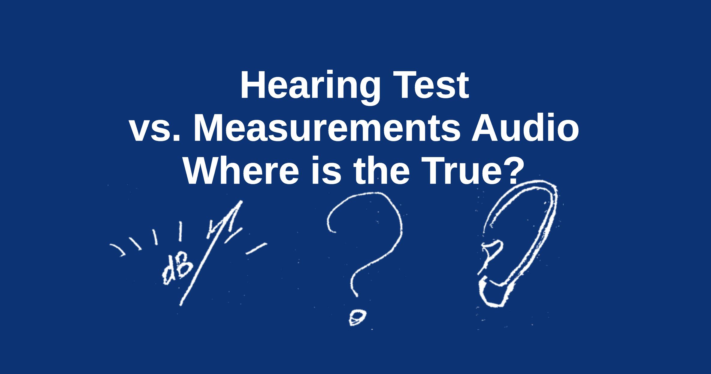 Hearing Test vs. Measurements Audio. Where is the True?