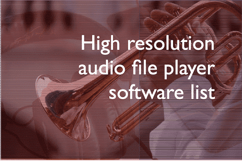 High resolution audio file player software list