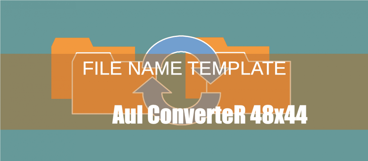 FIle Path Name Template [AuI ConverteR Guide]