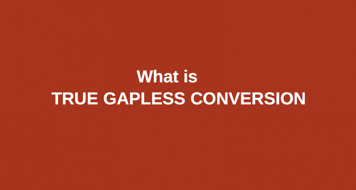 What is True Gapless Conversion