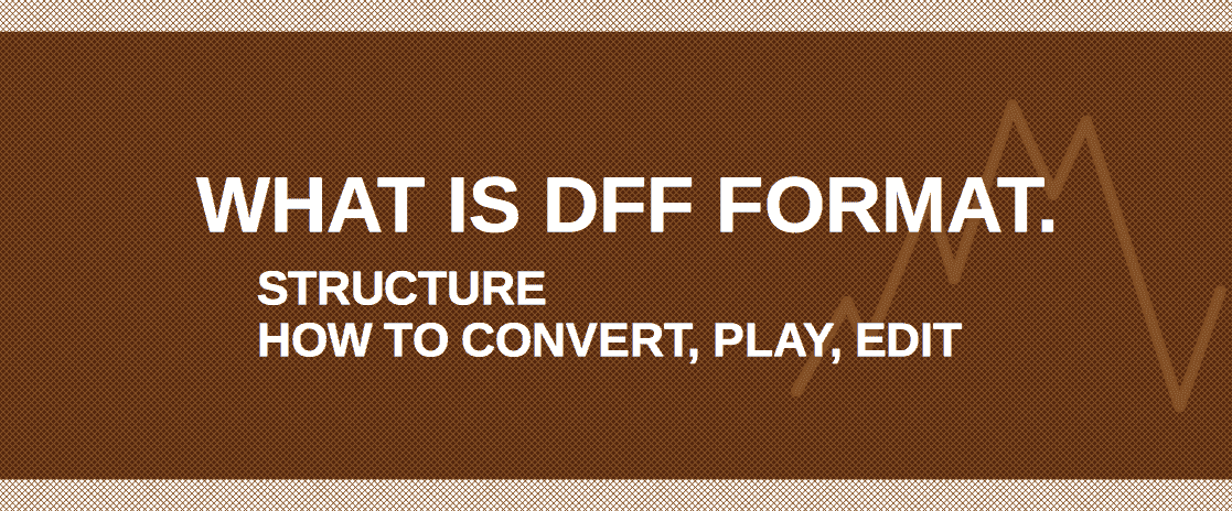 DFF format: overview, DFF vs. DSF, how to convert, edit, playback...